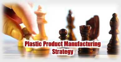 How to Summarize a Plastic Product Manufacturing Strategy
